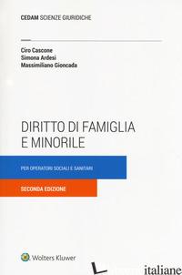 DIRITTO DI FAMIGLIA E MINORILE PER OPERATORI SOCIALI E SANITARI - CASCONE CIRO; ARDESI SIMONA; GIONCADA MASSIMILIANO