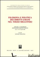 FILOSOFIA E POLITICA DEI DIRITTI UMANI NEL TERZO MILLENNIO. ATTI DEL 5° CONGRESS - TARANTINO A. (CUR.)