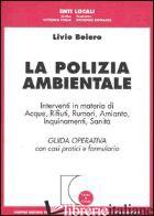 POLIZIA AMBIENTALE. INTERVENTI IN MATERIA DI ACQUE, RIFIUTI, RUMORI, AMIANTO, IN - BOIERO LIVIO