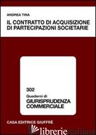 CONTRATTO DI ACQUISIZIONE DI PARTECIPAZIONI SOCIETARIE (IL) - TINA ANDREA