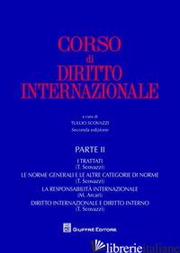 CORSO DI DIRITTO INTERNAZIONALE. VOL. 2: I TRATTATI. LE NORME GENERALI E LE ALTR - SCOVAZZI T. (CUR.)