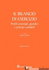 BILANCIO DI ESERCIZIO. PROFILI AZIENDALI, GIURIDICI E PRINCIPI CONTABILI (IL) - PALMA A. (CUR.)