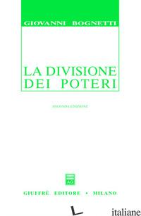 DIVISIONE DEI POTERI. SAGGIO DI DIRITTO COMPARATO (LA) - BOGNETTI GIOVANNI
