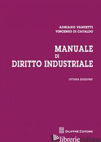 MANUALE DI DIRITTO INDUSTRIALE - VANZETTI ADRIANO; DI CATALDO VINCENZO
