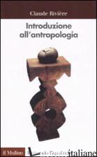 INTRODUZIONE ALL'ANTROPOLOGIA - RIVIERE CLAUDE; NATALI C. (CUR.)