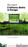 ESTREMA DESTRA IN EUROPA (L') - IGNAZI PIERO
