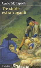 TRE STORIE EXTRA VAGANTI - CIPOLLA CARLO M.