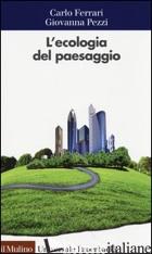 ECOLOGIA DEL PAESAGGIO (L') - FERRARI CARLO; PEZZI GIOVANNA