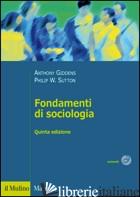 FONDAMENTI DI SOCIOLOGIA - GIDDENS ANTHONY; SUTTON PHILIP W.; BALDINI M. (CUR.); BARBAGLI M. (CUR.)