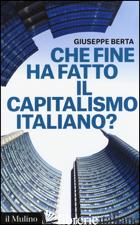 CHE FINE HA FATTO IL CAPITALISMO ITALIANO? - BERTA GIUSEPPE