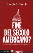 FINE DEL SECOLO AMERICANO? - NYE JOSEPH S. JR.