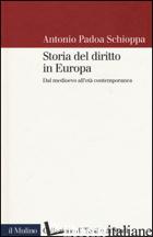 STORIA DEL DIRITTO IN EUROPA. DAL MEDIOEVO ALL'ETA' CONTEMPORANEA - PADOA SCHIOPPA ANTONIO