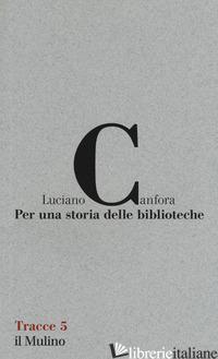 PER UNA STORIA DELLE BIBLIOTECHE - CANFORA LUCIANO; FANTASIA U. (CUR.)