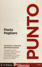 PUNTO. FERMIAMO IL DECLINO DELL'INFORMAZIONE - PAGLIARO PAOLO