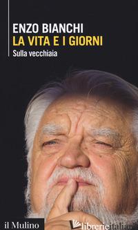 VITA E I GIORNI. SULLA VECCHIAIA (LA) - BIANCHI ENZO