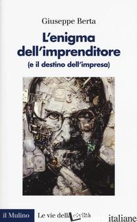 ENIGMA DELL'IMPRENDITORE (E IL DESTINO DELL'IMPRESA) (L') - BERTA GIUSEPPE