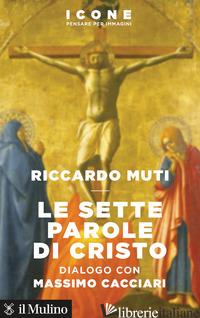 SETTE PAROLE DI CRISTO (LE) - MUTI RICCARDO; CACCIARI MASSIMO