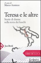 TERESA E LE ALTRE. STORIE DI DONNE NELLA TERRA DEI FUOCHI - ARMIERO M. (CUR.)