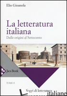 LETTERATURA ITALIANA (LA). VOL. 1: DALLE ORIGINI AL SETTECENTO - GIOANOLA ELIO