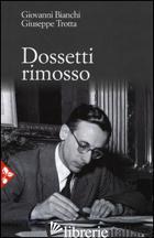 DOSSETTI RIMOSSO - BIANCHI GIOVANNI; TROTTA GIUSEPPE