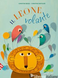 LEONE VOLANTE. EDIZ. A COLORI (IL) - BEIGEL CHRISTINE; DESTOURS CHRISTINE