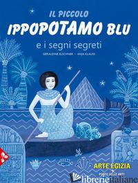 PICCOLO IPPOPOTAMO BLU E I SEGNI SEGRETI (IL) - ELSCHNER GERALDINE; KLAUSS ANJA