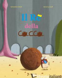 RE DELLA CACCA. EDIZ. A COLORI (IL) - COLLET GERALDINE; LE GOFF HERVE'