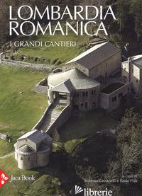 LOMBARDIA ROMANICA. EDIZ. A COLORI. VOL. 1: I GRANDI CANTIERI - CASSANELLI R. (CUR.); PIVA P. (CUR.)