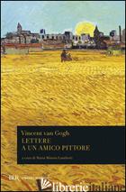 LETTERE A UN AMICO PITTORE - VAN GOGH VINCENT; LAMBERTI M. M. (CUR.)