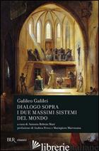 DIALOGO SOPRA I DUE MASSIMI SISTEMI DEL MONDO - GALILEI GALILEO; BELTRAN MARI A. (CUR.)