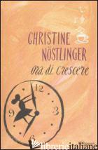 ORA DI CRESCERE - NOSTLINGER CHRISTINE
