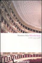MILA ALLA SCALA. SCRITTI 1955-1988 - MILA MASSIMO