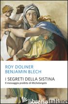 SEGRETI DELLA SISTINA. IL MESSAGGIO PROIBITO DI MICHELANGELO. EDIZ. ILLUSTRATA ( - BLECH BENJAMIN; DOLINER ROY