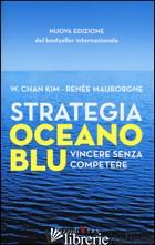 STRATEGIA OCEANO BLU. VINCERE SENZA COMPETERE - KIM W. CHAN; MAUBORGNE RENEE