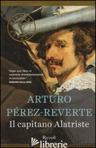 CAPITANO ALATRISTE (IL) - PEREZ-REVERTE ARTURO
