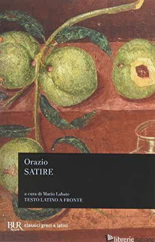 SATIRE. TESTO LATINO A FRONTE - ORAZIO FLACCO QUINTO; LABATE M. (CUR.)