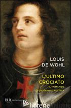 ULTIMO CROCIATO. IL RAGAZZO CHE VINSE A LEPANTO (L') - WOHL LOUIS