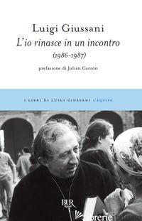 IO RINASCE IN UN INCONTRO (1986-1987) (L') - GIUSSANI LUIGI