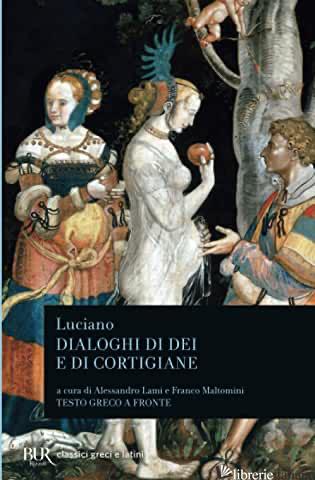 DIALOGHI DI DEI E DI CORTIGIANE. TESTO GRECO A FRONTE - LUCIANO DI SAMOSATA; LAMI A. (CUR.); MALTOMINI F. (CUR.)