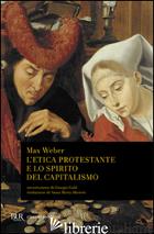 ETICA PROTESTANTE E LO SPIRITO DEL CAPITALISMO (L') - WEBER MAX