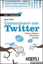 COMUNICARE CON TWITTER. CREARE RELAZIONI, INFORMARSI, LAVORARE - CONTI LUCA
