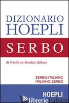 DIZIONARIO DI SERBO. SERBO-ITALIANO, ITALIANO-SERBO - GRUBAC GORDANA