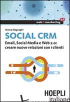 SOCIAL CRM. EMAIL, SOCIAL MEDIA E WEB 2.0. CREARE NUOVE RELAZIONI CON I CLIENTI - MAGNAGHI MARCO
