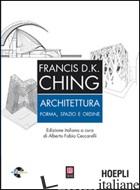 ARCHITETTURA. FORMA, SPAZIO, ORDINE. CON CD-ROM - CHING FRANCIS D.; CECCARELLI A. F. (CUR.)