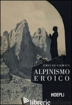 ALPINISMO EROICO (RIST. ANAST., MILANO 1942) - COMICI EMILIO