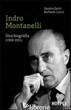 INDRO MONTANELLI. UNA BIOGRAFIA (1909-2001) - GERBI SANDRO; LIUCCI RAFFAELE