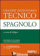 GRANDE DIZIONARIO TECNICO SPAGNOLO. SPAGNOLO-ITALIANO, ITALIANO-SPAGNOLO. EDIZ.  - EDIGEO (CUR.)