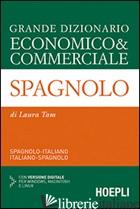 GRANDE DIZIONARIO ECONOMICO & COMMERCIALE SPAGNOLO. SPAGNOLO-ITALIANO, ITALIANO- - TAM LAURA