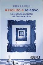 ASSOLUTO E RELATIVO. LA RELATIVITA' DA GALILEO AD EINSTEIN E OLTRE - CHINNICI GIORGIO