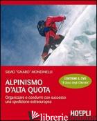ALPINISMO D'ALTA QUOTA. ORGANIZZARE E CONDURRE CON SUCCESSO UNA SPEDIZIONE EXTRA - MONDINELLI SILVIO; DALLA PALMA M. (CUR.)